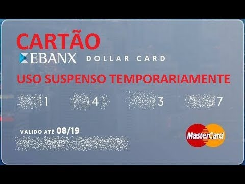 Cartão Ebanx Dollar Card, uso suspenso temporariamente...