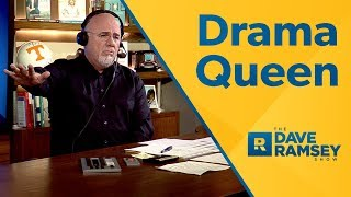 We All Have A Drama Queen Inside of Us - Dave Ramsey Rant