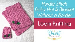 Borderless Hurdle Stitch Baby Blanket & Hat: Loom Knitted