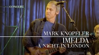 Mark Knopfler - Imelda (A Night In London | Official Live Video)