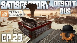 Building A High-Rise Iron Factory   Satisfactory Desert Bus Ep#23   Trains and Nuclear Update