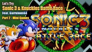 Let's Try Sonic 3 & Knuckles Battle Race feat. Garrulous64 - Part 2 - Mini Games