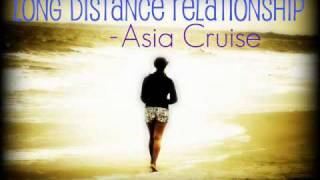 Long Distance Relationship - Asia Cruise [ *With Lyrics & Download]