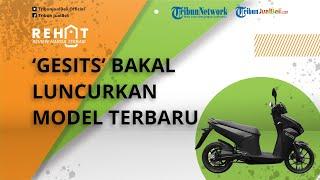 Motor Listrik Buatan Indonesia 'Gesits' Bakal Luncurkan Model Terbarunya