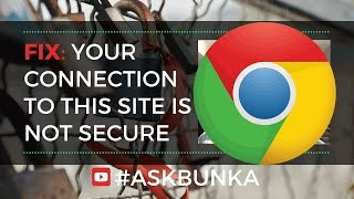 Fix Your Connection To This Site is Not Secure - AskBunka Episode 12
