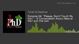 """Episode 04: """"Please, Don't Touch My Hair"""" - A Conversation About Natural Hair And The Law"""