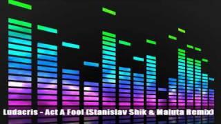 Ludacris   Act A Fool (Stanislav Shik & Maluta Remix)