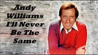 Andy Williams........I'll Never Be The Same.