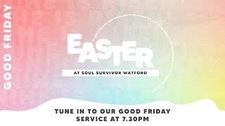 Soul Survivor Watford - Good Friday Live Stream 10th April