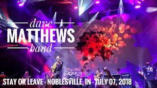 Stay Or Leave - Dave Matthews Band - Noblesville, IN - July 07, 2018
