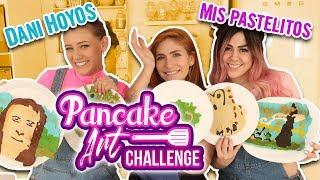 PANCAKE ART CHALLENGE con Mis Pastelitos y Dani Hoyos