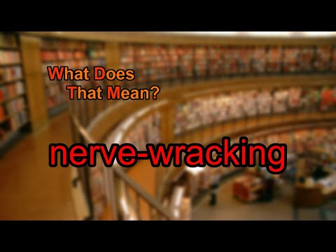 What does nerve-wracking mean?
