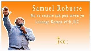 SAMUEL ROBUSTE -MA VA RESTORE SAK POU MWEN YO | Louange with JKC | Mirak Opere | yon men ki touche'm