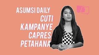 Cuti Kampanye Capres Petahana - Asumsi Daily