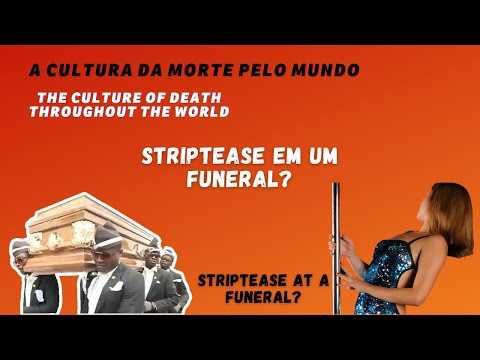 STRIPPERS EM UM FUNERAL? A CULTURA DA MORTE PELO MUNDO
