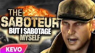 The Saboteur but I sabotage myself