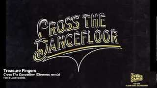 Treasure Fingers - Cross The Dancefloor (Chromeo remix) [Fool's Gold]