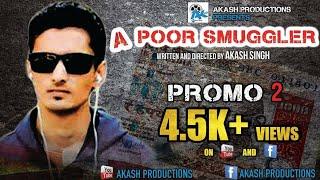 A POOR SMUGGLER | OFFICIAL PROMO 2 | AKASH SINGH | SHIV KUMAR | AKASH PRODUCTIONS | DEMONETIZATION