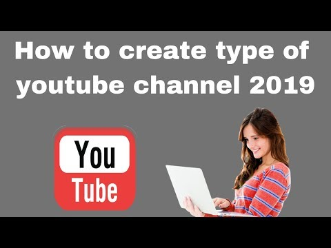How to create type of youtube channel 2019
