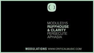 Ruffhouse & Clarity - Persecute / Aphasia [MODULE015]