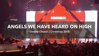 Angels We Have Heard on High | Central Church Christmas 2016