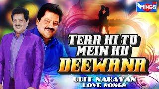 Tera hi to mein hu deewana | Udit Narayan Love Songs