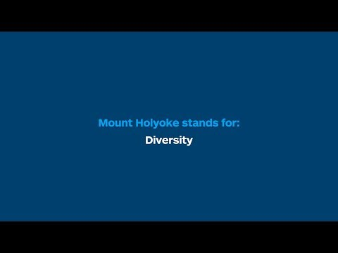 Mount Holyoke stands for: diversity