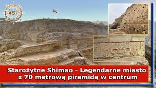 Starożytne Shimao – Legendarne miasto z 70 metrową piramidą w centrum