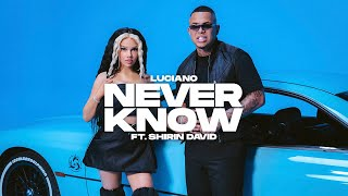 LUCIANO feat SHIRIN DAVID - NEVER KNOW