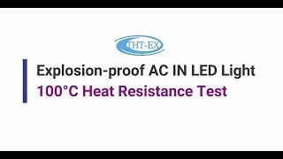 【Video】Explosion-proof AC IN LED Light - 100°C Heat Resistance Test