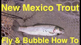 How to Catch New Mexico Trout with a Fly & Bubble Combo