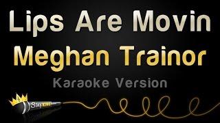 Meghan Trainor   Lips Are Movin (Karaoke Version)