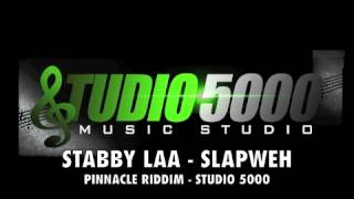 STABBY LAA - SLAPWEH (RAW) - PINNACLE RIDDIM - STUDIO 5000