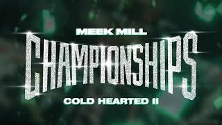 Meek Mill   Cold Hearted II [Official Audio]