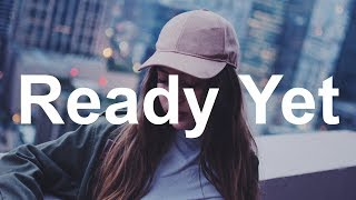 Sasha Sloan   Ready Yet (Lyrics  Lyric Video)