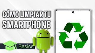 Cómo limpiar tu SMARTPHONE ANDROID CON SEGURIDAD | XTK Basics