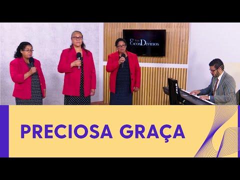 PRECIOSA GRAÇA I TRIO ECOS DIVINOS
