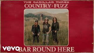 The Cadillac Three Bar Round Here