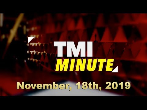 TMI Minute For the Week of November 18th, 2019