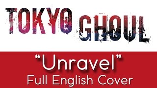 'Unravel' (#2) - FULL English cover - Tokyo Ghoul
