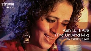 Kehna Hi Kya (The Unwind Mix) by Hamsika Iyer - YouTube