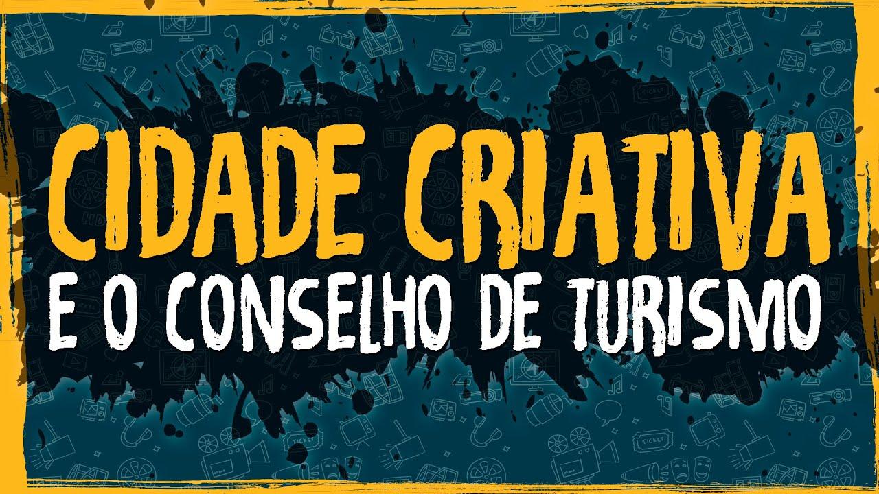 Cidade Criativa e o Conselho de Turismo