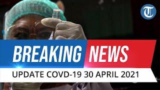 BREAKING NEWS: Update Covid-19 di Indonesia 30 April 2021: Bertambah 5.500, Sembuh 5.202 Orang
