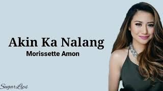 Akin ka nalang lyrics - Morissette Amon