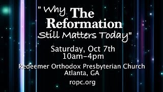 """""""Why the Reformation Still Matters Today"""""""