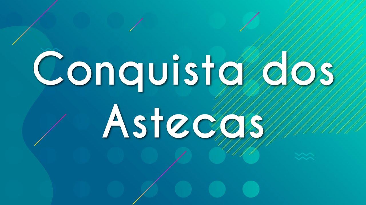Conquista dos Astecas