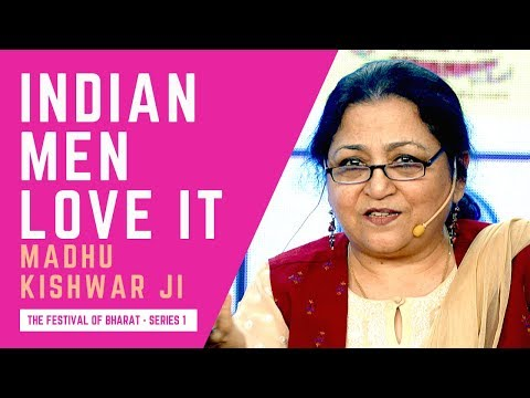 S1: Indian Men Love to be Dominated by Women, Wives, Daughters & Mothers - Madhu Kishwar ji