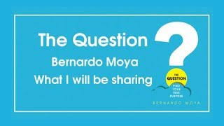 The Question - Bernardo Moya | What I will be sharing I