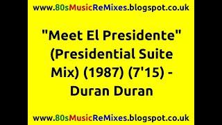 """""""Meet El Presidente"""" (Presidential Suite Mix) - Duran Duran   80s Club Mixes   80s Club Music"""