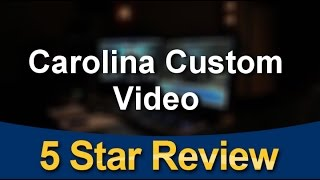 Carolina Custom Video   Amazing Five Star Review by Ken M.